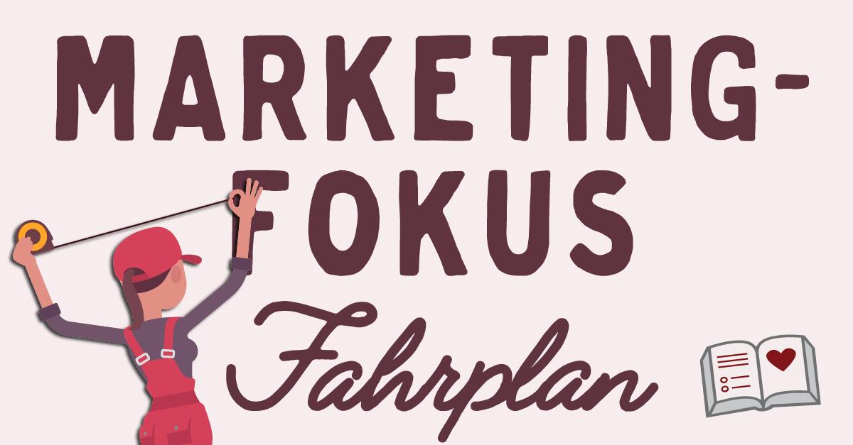 Dein Fahrplan für mehr Marketing-Fokus!